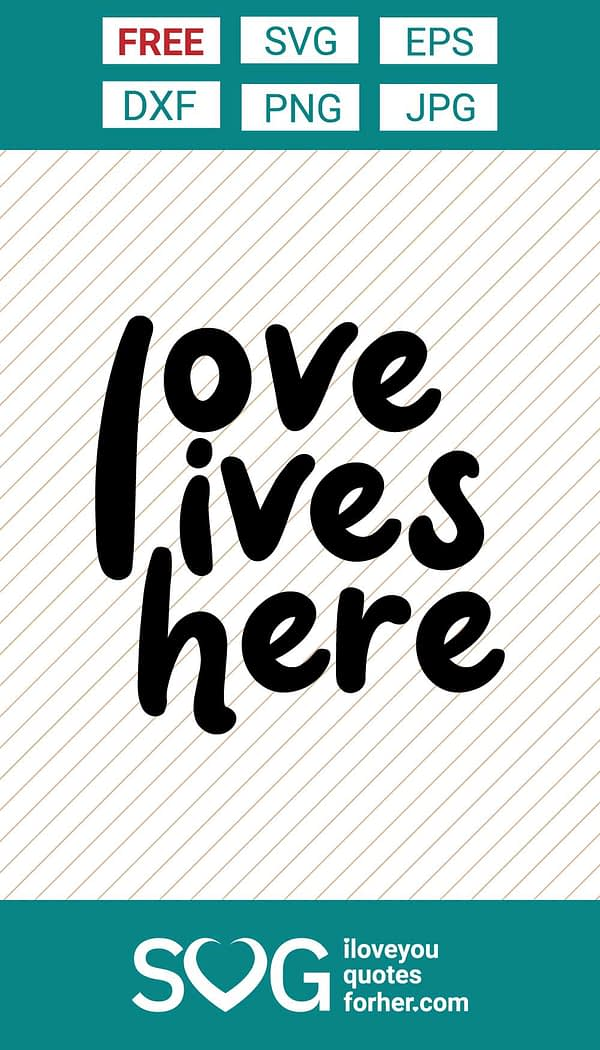 Love Lives Here SVG Cut Files