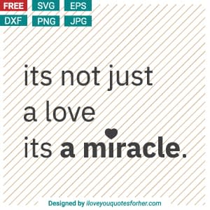 Its not just a Love, Its a Miracle Free SVG Cut Files