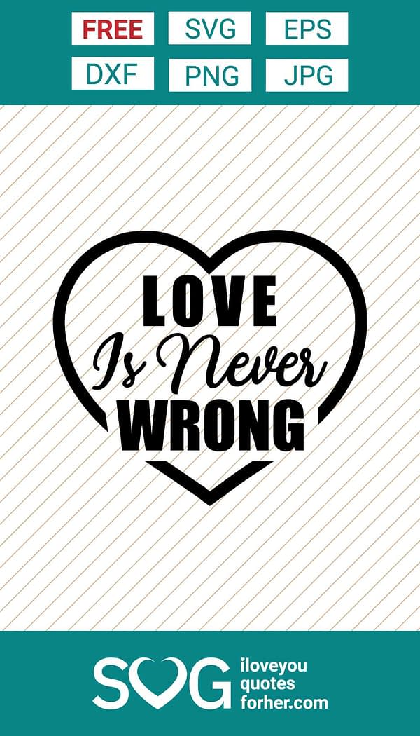 Free Download Love is Never Wrong SVG Cut Files for Crafting!
