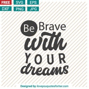 Be Brave with Your Dreams SVG Cut Files