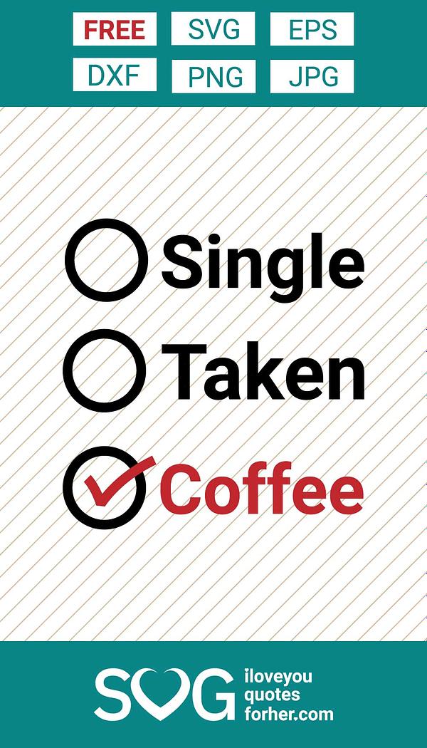 Single, Taken or Coffee SVG Cut Files