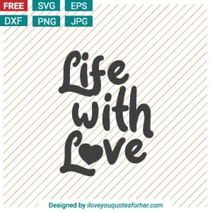 life with love svg cut files
