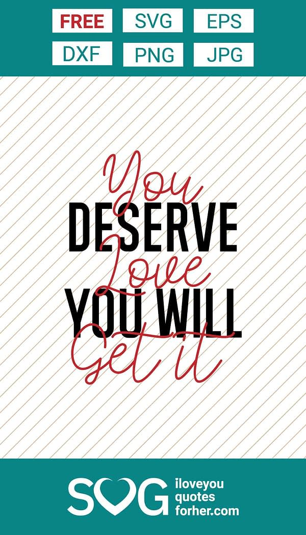 You Deserve Love You Will Get It SVG Cut Files