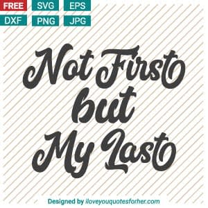 Free Download Not First but My Last SVG Cut Files