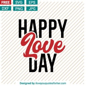 Happy Love Day SVG Cut Files