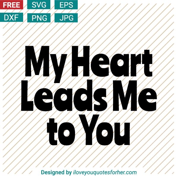 My Heart Leads to You SVG Cut Files