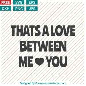 Free Download Thats a Love Between Me & You SVG Cut Files