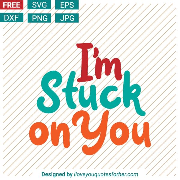 I am Stuck on You SVG Cut Files