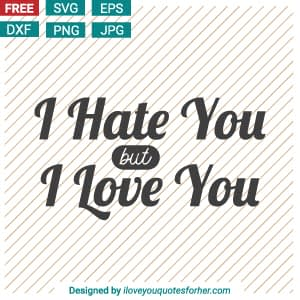 I Hate You but I Love You Free SVG Cut Files Download for Free!