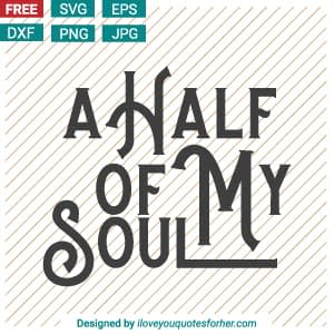 A Half of My Soul SVG Cut Files
