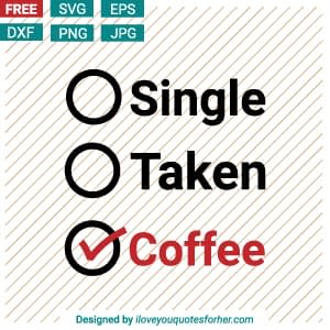 Single, Taken or Coffee SVG Cut Files