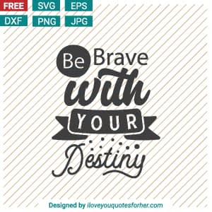 Be Brave with Your Destiny SVG Cut Files