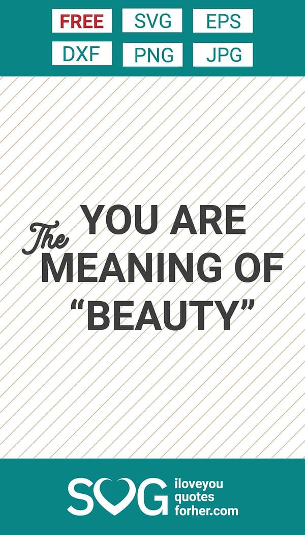 You Are The Meaning of Beauty SVG Cut Files