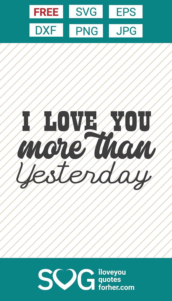 i-love-you-more-than-yesterday-svg-cut-files-free-download