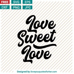 Love Sweet Love SVG Cut Files