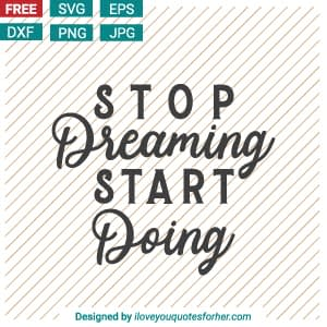 Stop Dreaming Start Doing SVG Cut Files