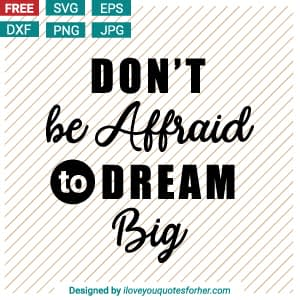 Don't be Afraid to Dream Big SVG Cut Files