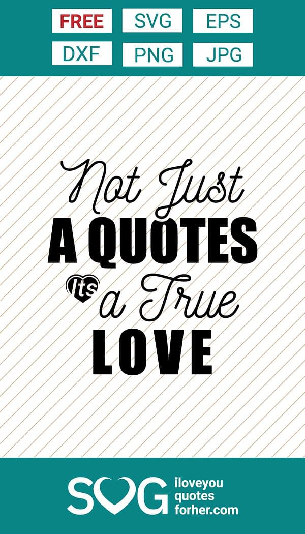 Not Just A Quotes Its A True Love SVG Cut Files