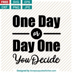 One Day or Day One You Decide SVG Cut Files