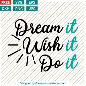 Dream It Wish It Do It SVG Cut Files