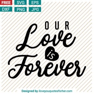 Our Love is Forever SVG Cut Files