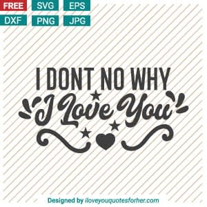 Free Download I dont Know Why but I Love You SVG Cut Files