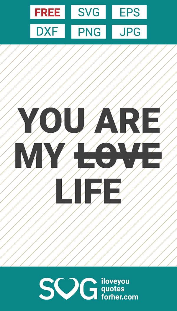 You are My Life not My Love SVG Cut Files