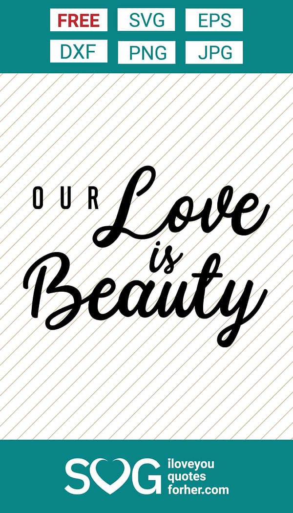 Our Love is Beauty SVG Cut Files