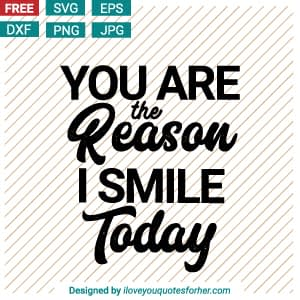 You Are The Reason I Smile Today SVG Cut Files
