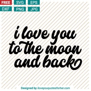 I Love You to the Moon and Back Cut Files SVG