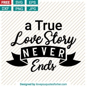 A True Love Story Never Ends SVG Cut Files
