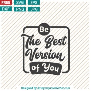 Be The Best Version of You SVG Cut Files